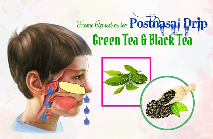 home remedies for postnasal drip - green tea and black tea