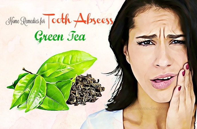 home remedies for tooth abscess - green tea