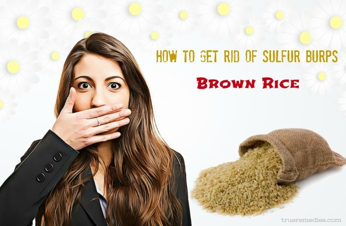how to get rid of sulfur burps - brown rice