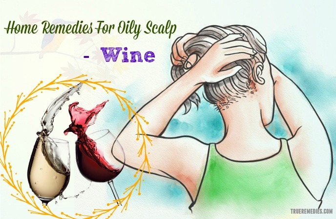home remedies for oily scalp - wine