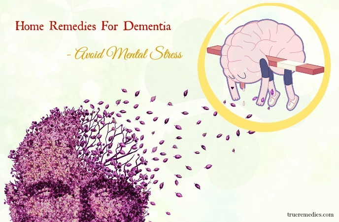 home remedies for dementia - avoid mental stress