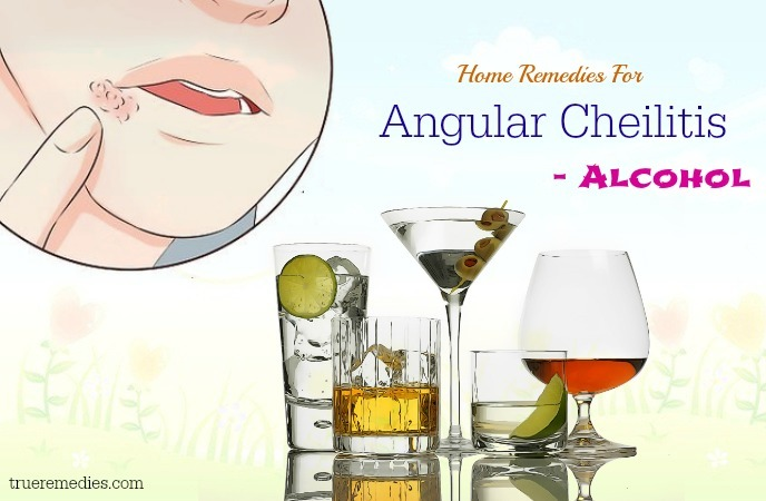 home remedies for angular cheilitis - alcohol