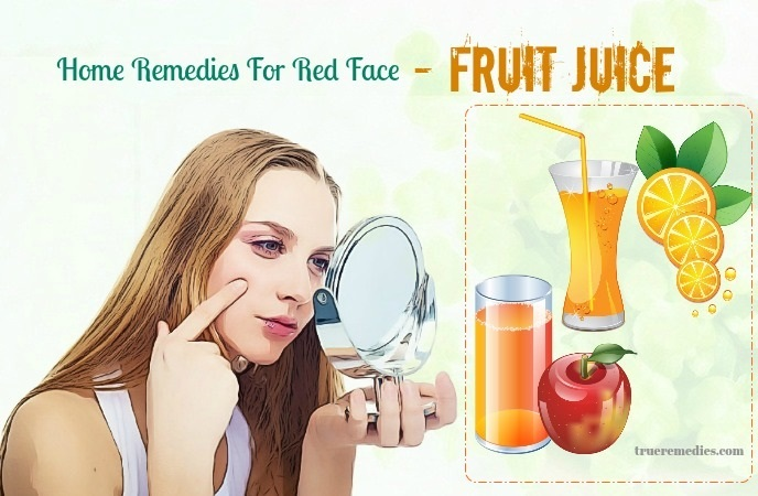 home remedies for red face - fruit juice