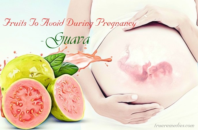 fruits to avoid during pregnancy - guava