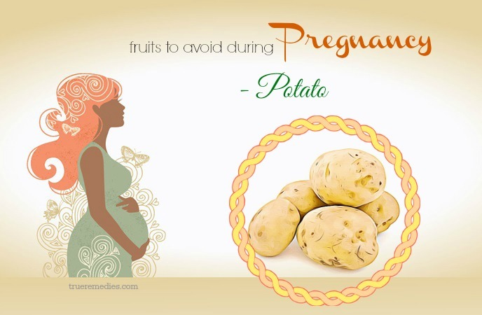 fruits to avoid during pregnancy - potato