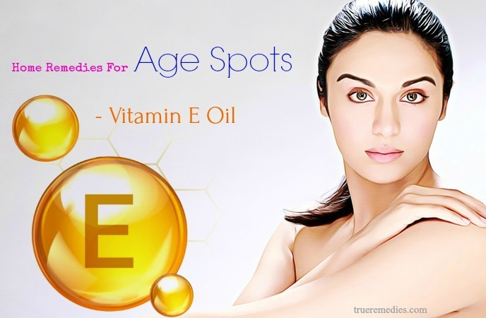home remedies for age spots - vitamin e oil