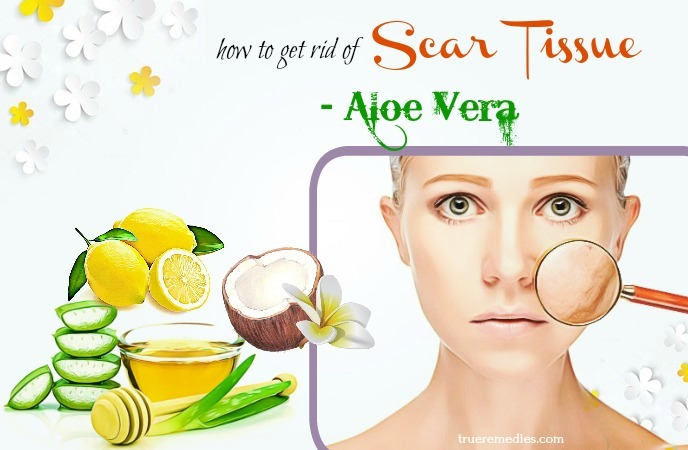 how to get rid of scar tissue on face - aloe vera