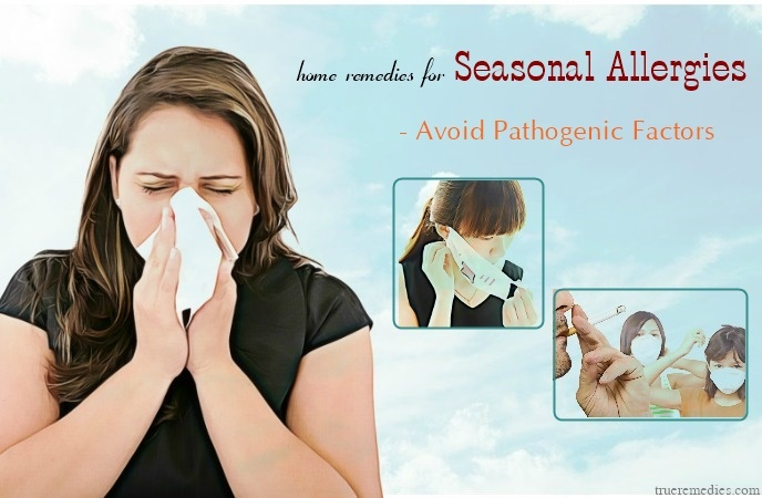 home remedies for seasonal allergies - avoid pathogenic factors