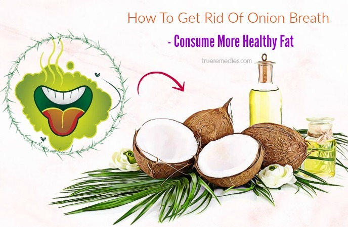 how to get rid of onion breath - consume more healthy fat