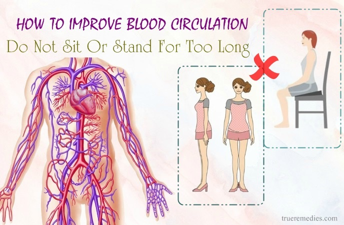 how to improve blood circulation - do not sit or stand for too long