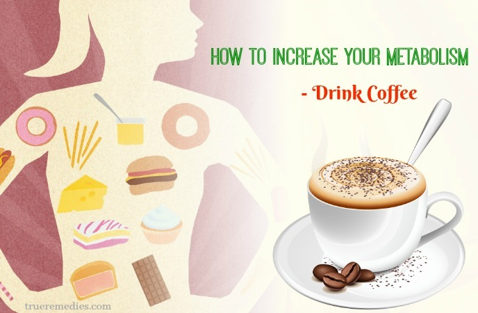 how to increase your metabolism - drink coffee
