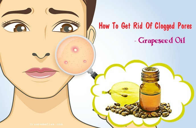 how to get rid of clogged pores on nose - grapeseed oil