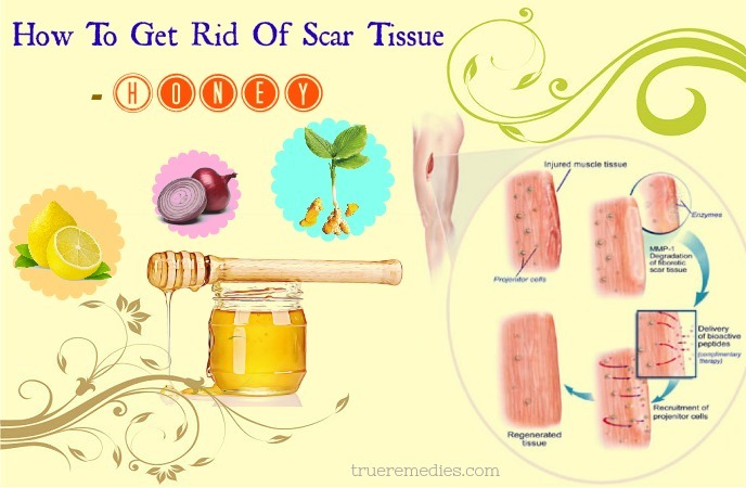 how to get rid of scar tissue - honey
