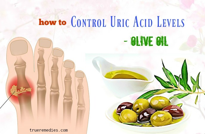 how to control uric acid levels naturally - olive oil