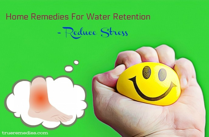 home remedies for water retention - reduce stress