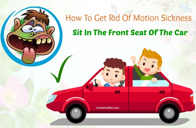 how to get rid of motion sickness fast - sit in the front seat of the car