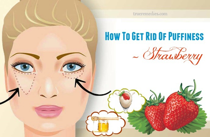 how to get rid of puffiness - strawberry