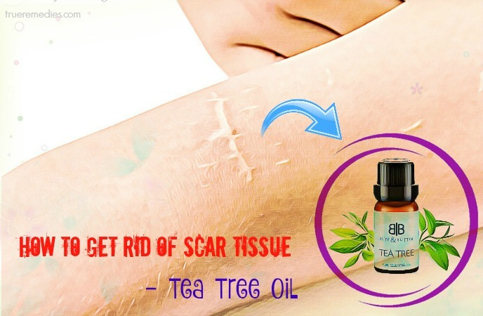 how to get rid of scar tissue on face - tea tree oil