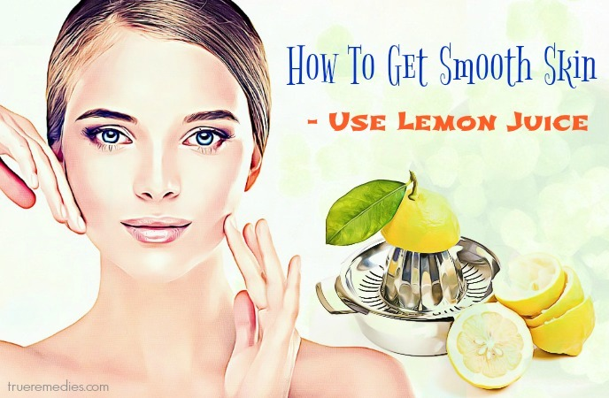 how to get smooth skin - use lemon juice