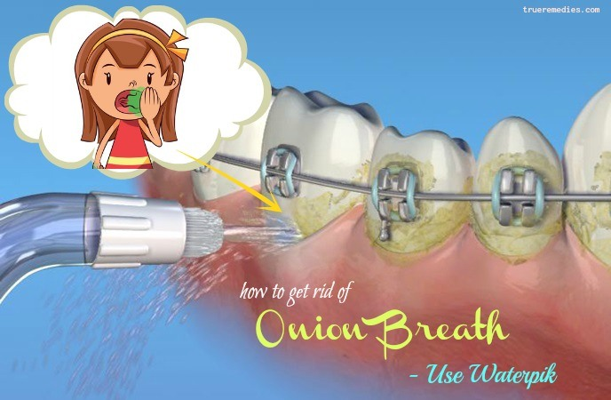how to get rid of onion breath - use waterpik