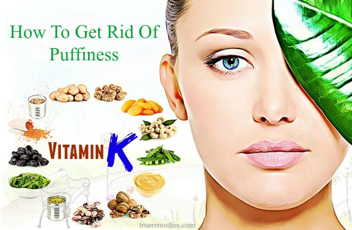 how to get rid of puffiness - vitamin k
