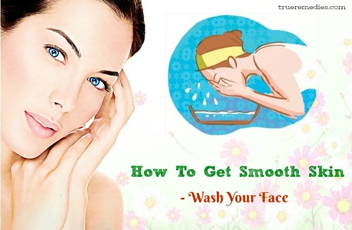 how to get smooth skin - wash your face