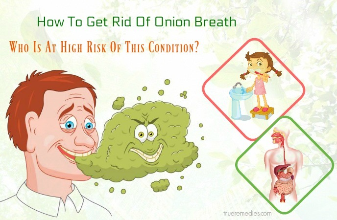 how to get rid of onion breath - who is at high risk of this condition