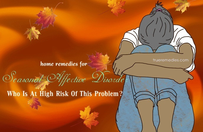 home remedies for seasonal affective disorder (sad) - who is at high risk of this problem