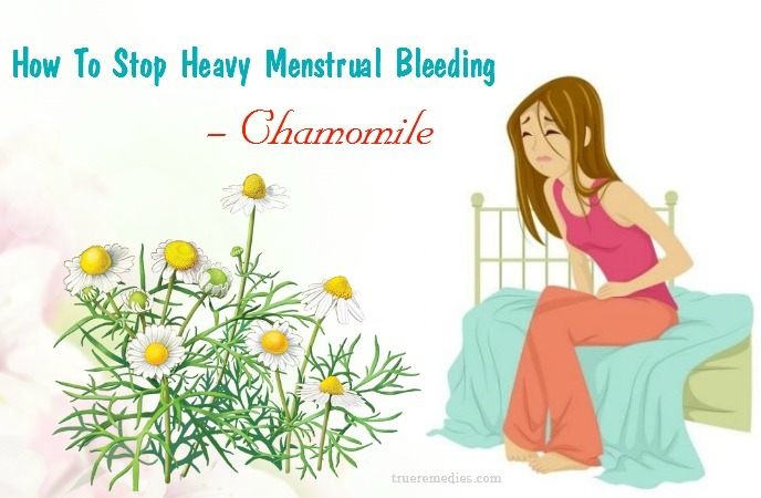 how to stop heavy menstrual bleeding - chamomile