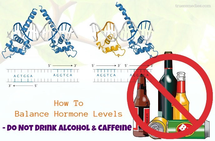 how to balance hormone levels naturally - do not drink alcohol & caffeine