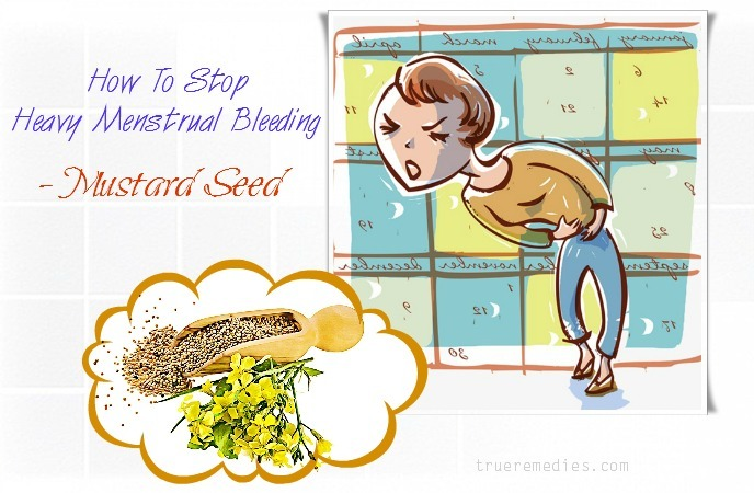 how to stop heavy menstrual bleeding flow - mustard seed