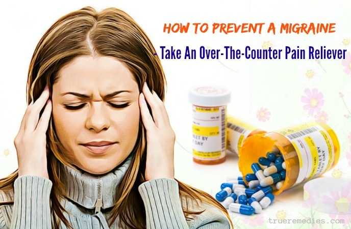 how to prevent a migraine attack - take an over-the-counter pain reliever