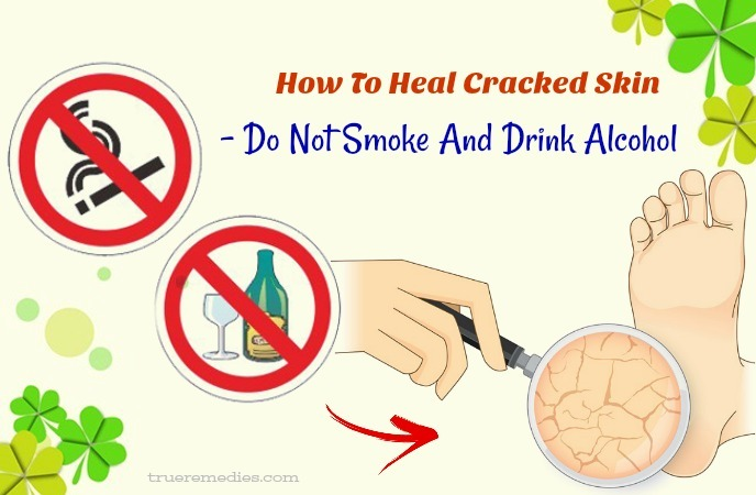 how to heal cracked skin on face - do not smoke and drink alcohol