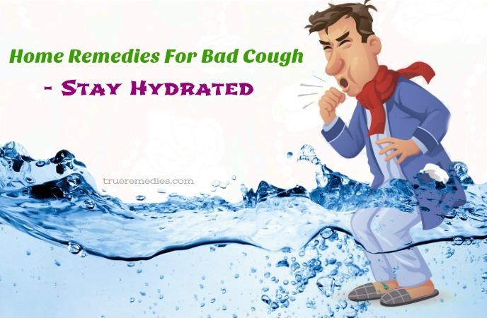 natural home remedies for bad cough - stay hydrated