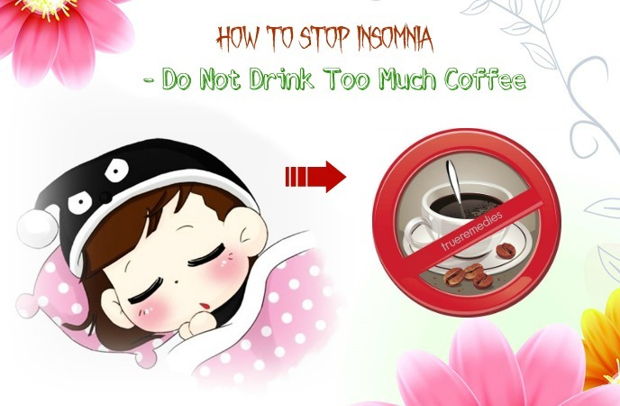 do not drink too much coffee