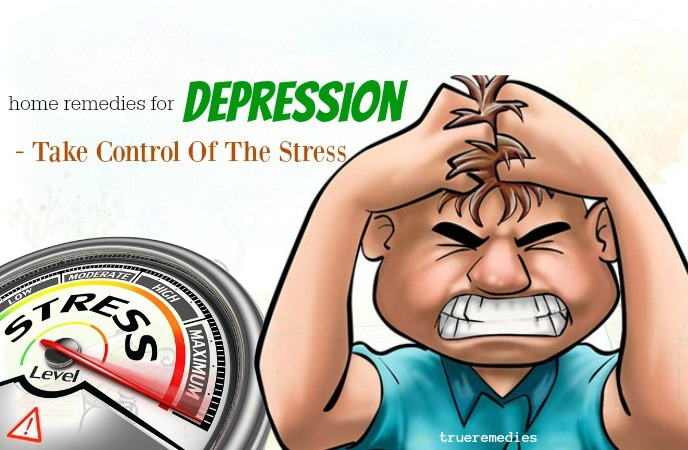 home remedies for depression - take control of the stress