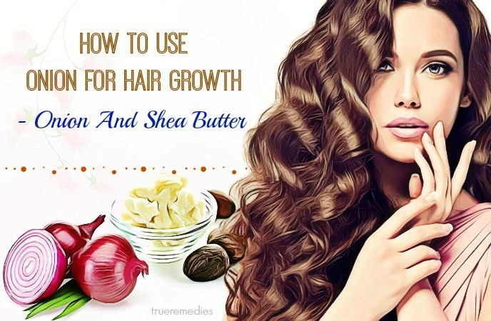 how to use onion for hair growth and dandruff - onion and shea butter