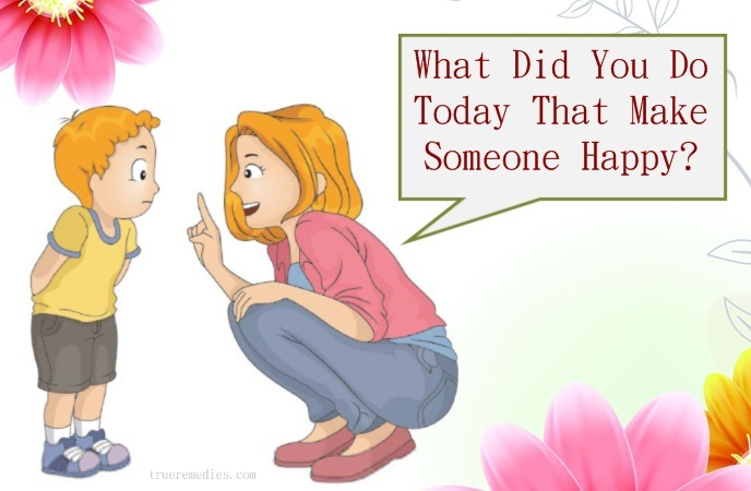 questions to ask your child - what did you do today that make someone happy