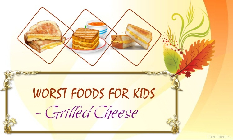 worst foods for kids - grilled cheese