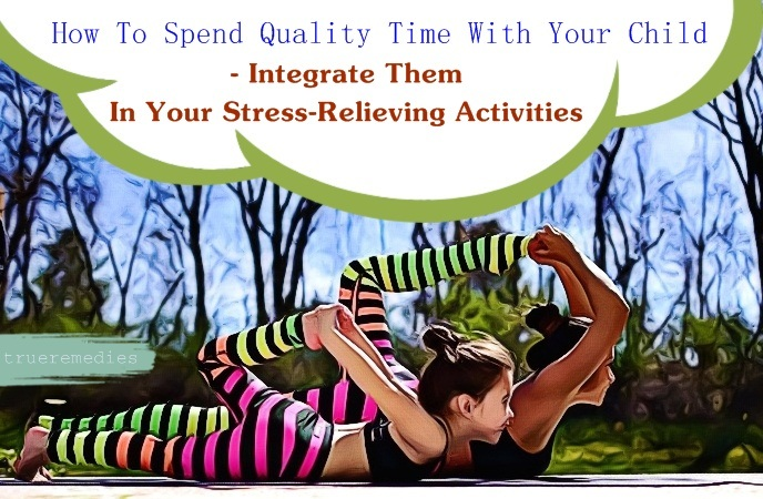 how to spend quality time with your child - integrate them in your stress-relieving activities