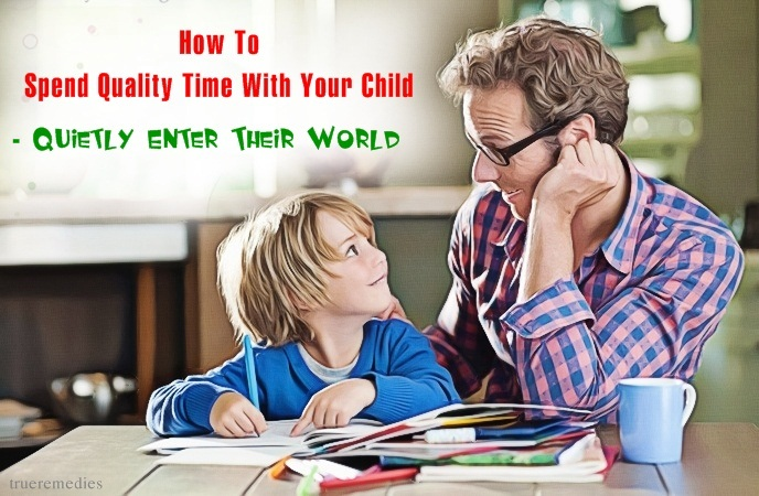 how to spend quality time with your child - quietly enter their world