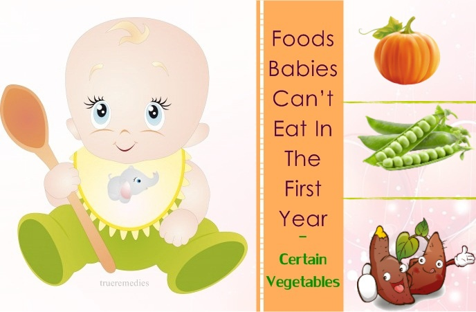 foods babies can't eat in the first year - certain vegetables