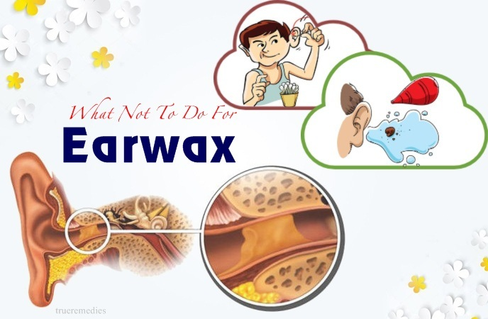 do's and don'ts for earwax - what not to do