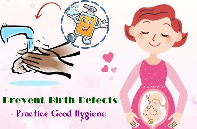 prevent birth defects - practice good hygiene