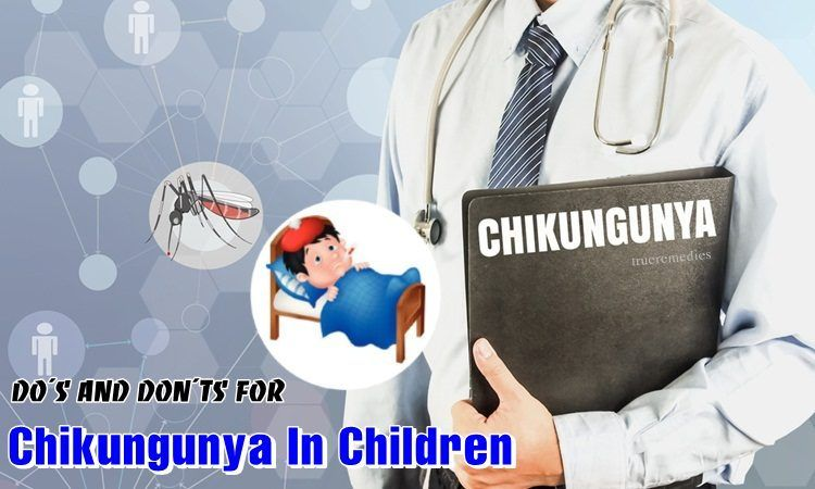 do's and don'ts for chikungunya in children you should not skip