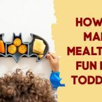 top 8 effective ways how to make mealtimes fun for toddlers