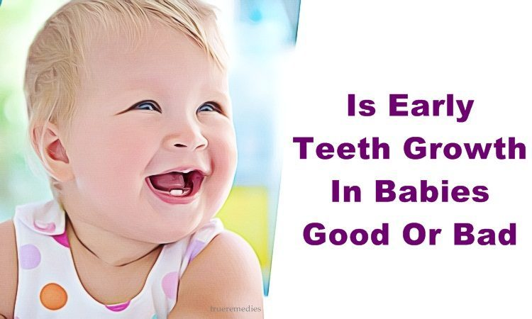 is early teeth growth in babies good or bad for their development